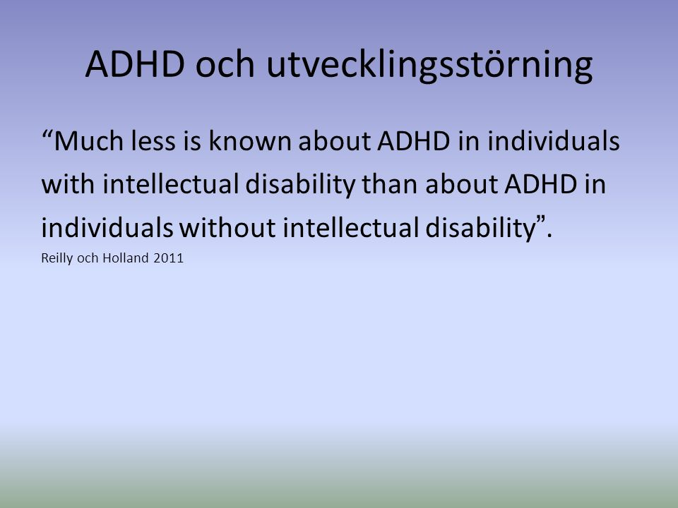"ADHD och utvecklingsstörning ""Much less is known about ADHD in individuals with intellectual disability than about ADHD in individuals without intelle"