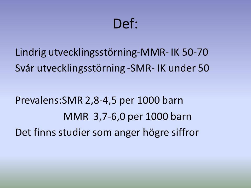 Def: Lindrig utvecklingsstörning-MMR- IK 50-70 Svår utvecklingsstörning -SMR- IK under 50 Prevalens:SMR 2,8-4,5 per 1000 barn MMR 3,7-6,0 per 1000 barn Det finns studier som anger högre siffror