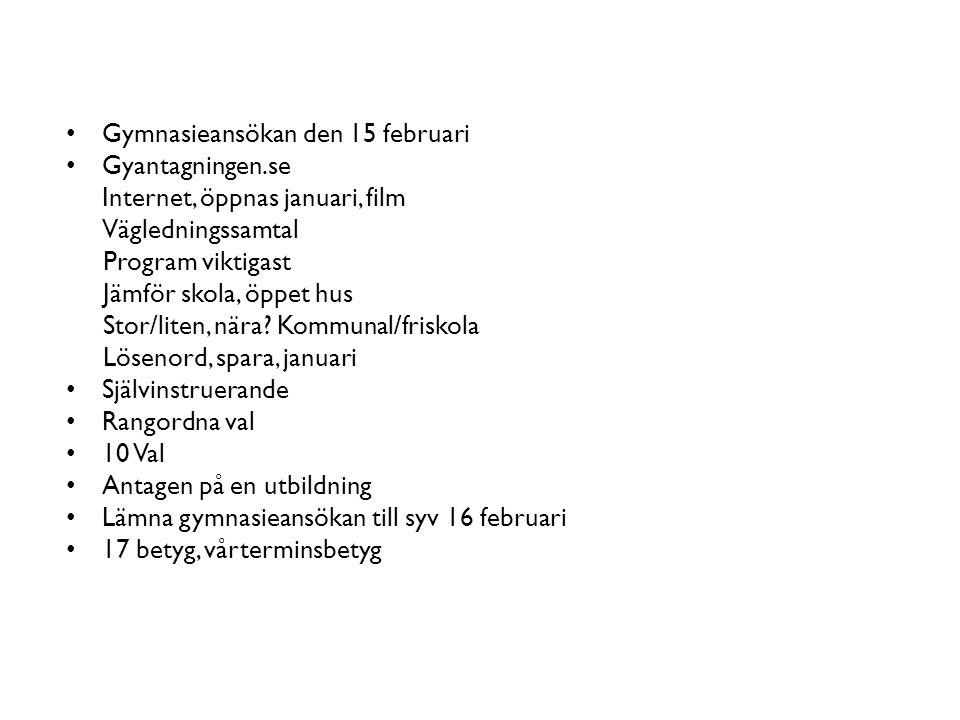 Gymnasieansökan den 15 februari Gyantagningen.se Internet, öppnas januari, film Vägledningssamtal Program viktigast Jämför skola, öppet hus Stor/liten