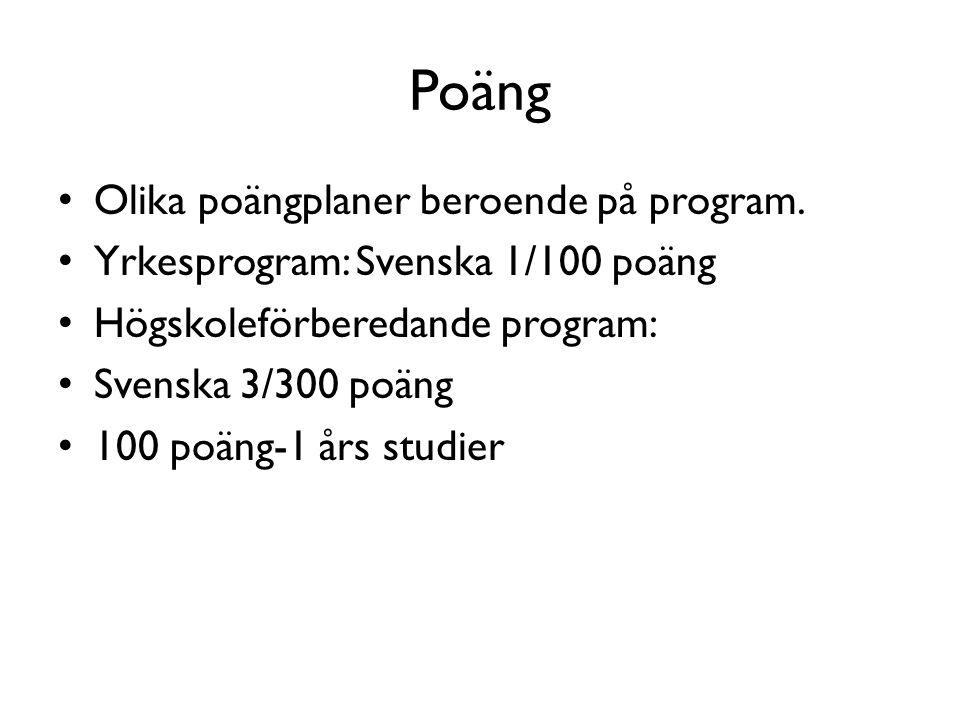 Poäng Olika poängplaner beroende på program. Yrkesprogram: Svenska 1/100 poäng Högskoleförberedande program: Svenska 3/300 poäng 100 poäng-1 års studi