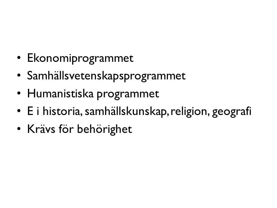Ekonomiprogrammet Samhällsvetenskapsprogrammet Humanistiska programmet E i historia, samhällskunskap, religion, geografi Krävs för behörighet