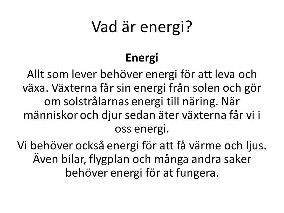 Vad använder vi energi till.Vi använder energi till t.ex.