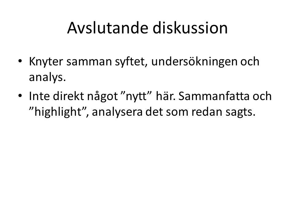 Avslutande diskussion Knyter samman syftet, undersökningen och analys.