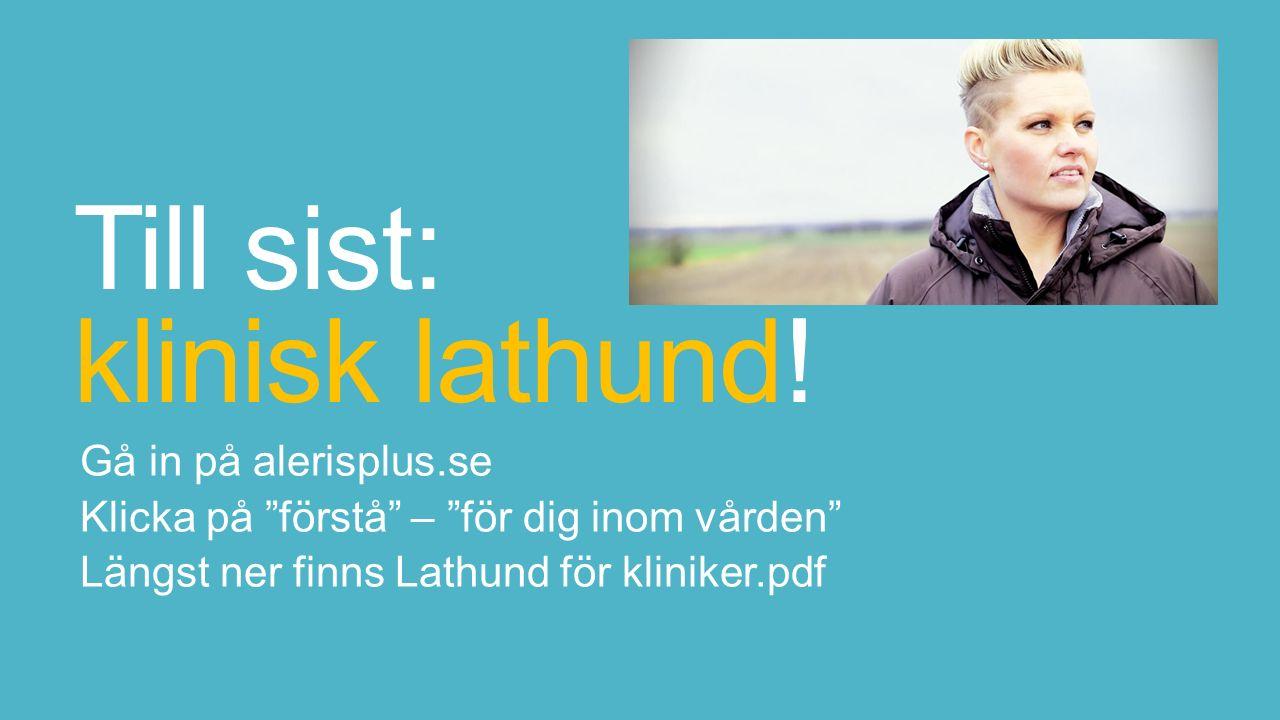 """Till sist: klinisk lathund! Gå in på alerisplus.se Klicka på """"förstå"""" – """"för dig inom vården"""" Längst ner finns Lathund för kliniker.pdf"""
