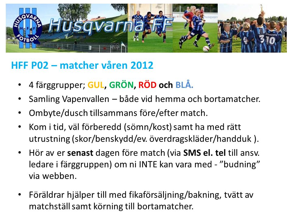 HFF P02 – matcher våren 2012 4 färggrupper; GUL, GRÖN, RÖD och BLÅ.