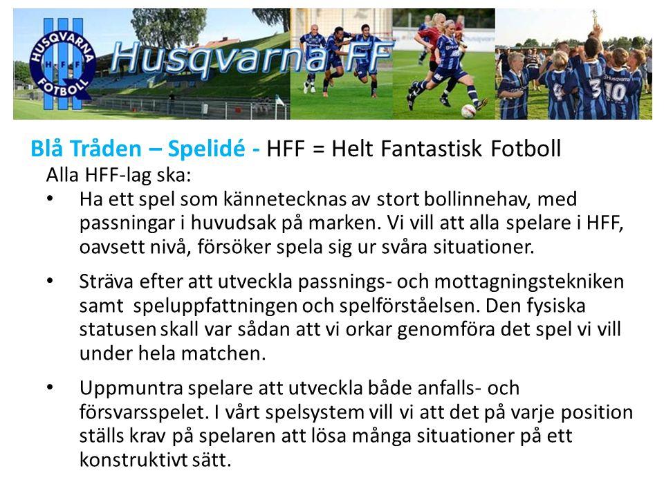 Blå Tråden – Spelidé - HFF = Helt Fantastisk Fotboll Alla HFF-lag ska: Ha ett spel som kännetecknas av stort bollinnehav, med passningar i huvudsak på marken.