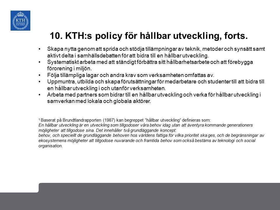 10. KTH:s policy för hållbar utveckling, forts. Skapa nytta genom att sprida och stödja tillämpningar av teknik, metoder och synsätt samt aktivt delta