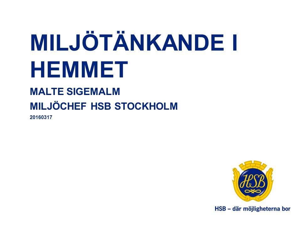 MILJÖTÄNKANDE I HEMMET MALTE SIGEMALM MILJÖCHEF HSB STOCKHOLM 20160317