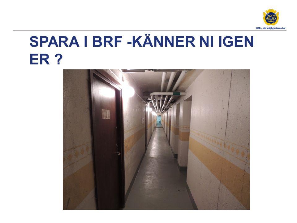 SPARA I BRF -KÄNNER NI IGEN ER ?