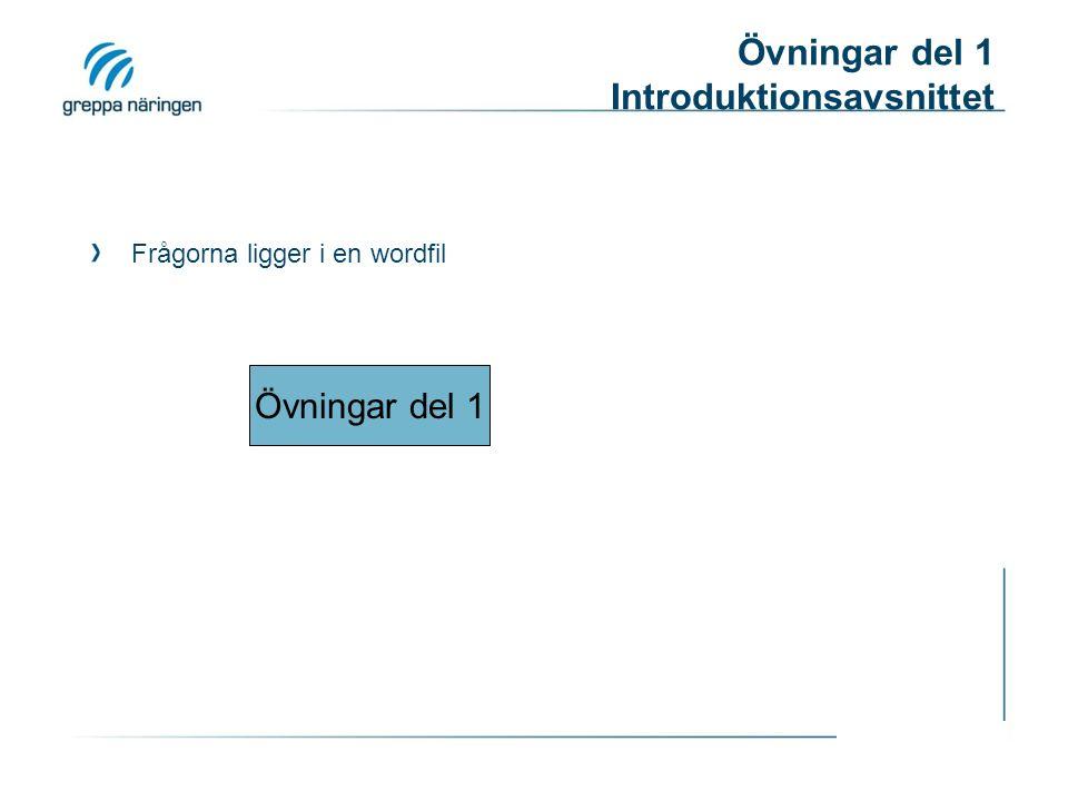 Övningar del 1 Introduktionsavsnittet Frågorna ligger i en wordfil Övningar del 1