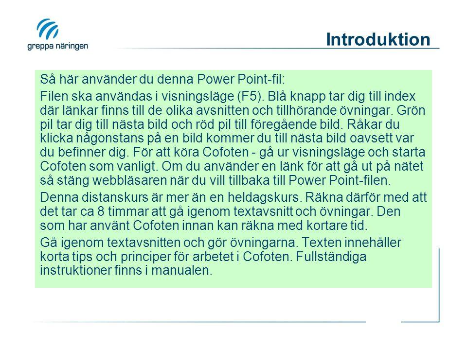 Introduktion Så här använder du denna Power Point-fil: Filen ska användas i visningsläge (F5). Blå knapp tar dig till index där länkar finns till de o