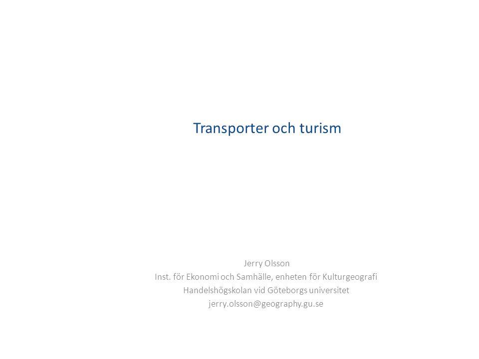 Transporter och turism Jerry Olsson Inst. för Ekonomi och Samhälle, enheten för Kulturgeografi Handelshögskolan vid Göteborgs universitet jerry.olsson