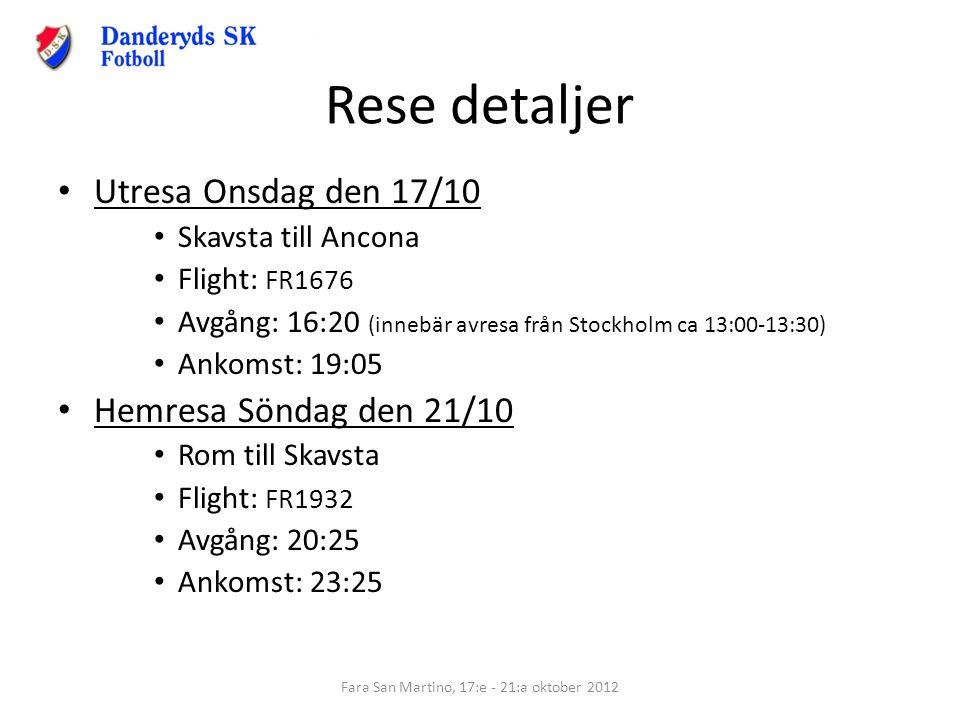 Rese detaljer Utresa Onsdag den 17/10 Skavsta till Ancona Flight: FR1676 Avgång: 16:20 (innebär avresa från Stockholm ca 13:00-13:30) Ankomst: 19:05 H