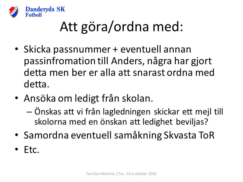 Att göra/ordna med: Skicka passnummer + eventuell annan passinfromation till Anders, några har gjort detta men ber er alla att snarast ordna med detta