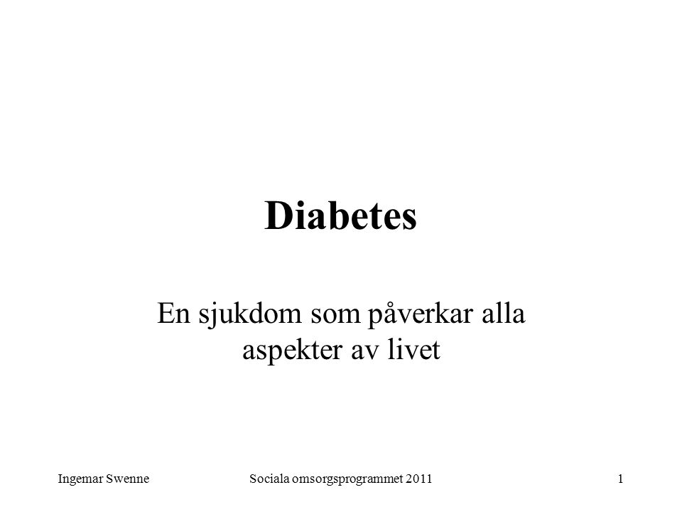 Ingemar SwenneSociala omsorgsprogrammet 201122 Hyperglykemi = högt blodsocker Symptom Törst och stora urin- mängder Trötthet Ibland obetydliga symptom Åtgärd På lång sikt justering av behandlingen