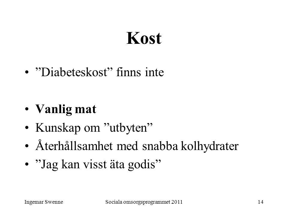 Ingemar SwenneSociala omsorgsprogrammet 201114 Kost Diabeteskost finns inte Vanlig mat Kunskap om utbyten Återhållsamhet med snabba kolhydrater Jag kan visst äta godis