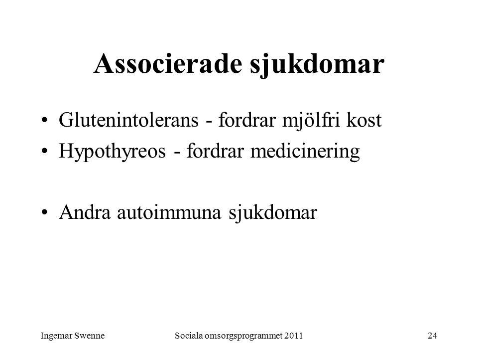 Ingemar SwenneSociala omsorgsprogrammet 201124 Associerade sjukdomar Glutenintolerans - fordrar mjölfri kost Hypothyreos - fordrar medicinering Andra autoimmuna sjukdomar