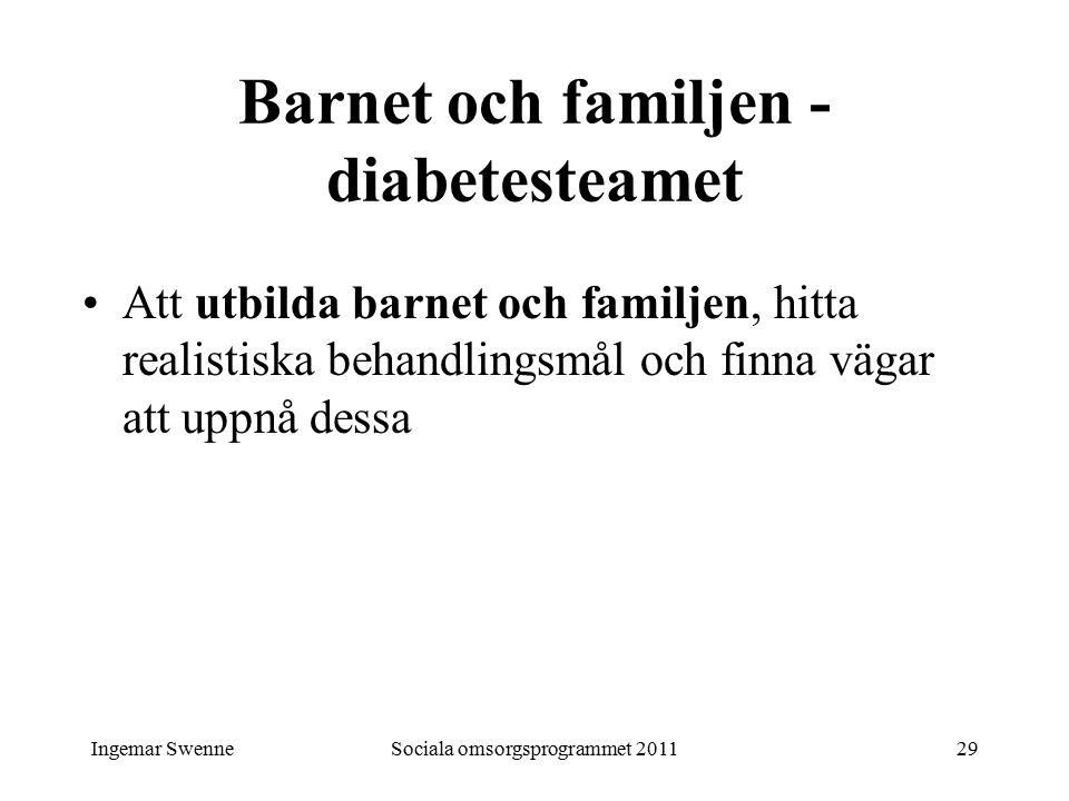 Ingemar SwenneSociala omsorgsprogrammet 201129 Barnet och familjen - diabetesteamet Att utbilda barnet och familjen, hitta realistiska behandlingsmål och finna vägar att uppnå dessa