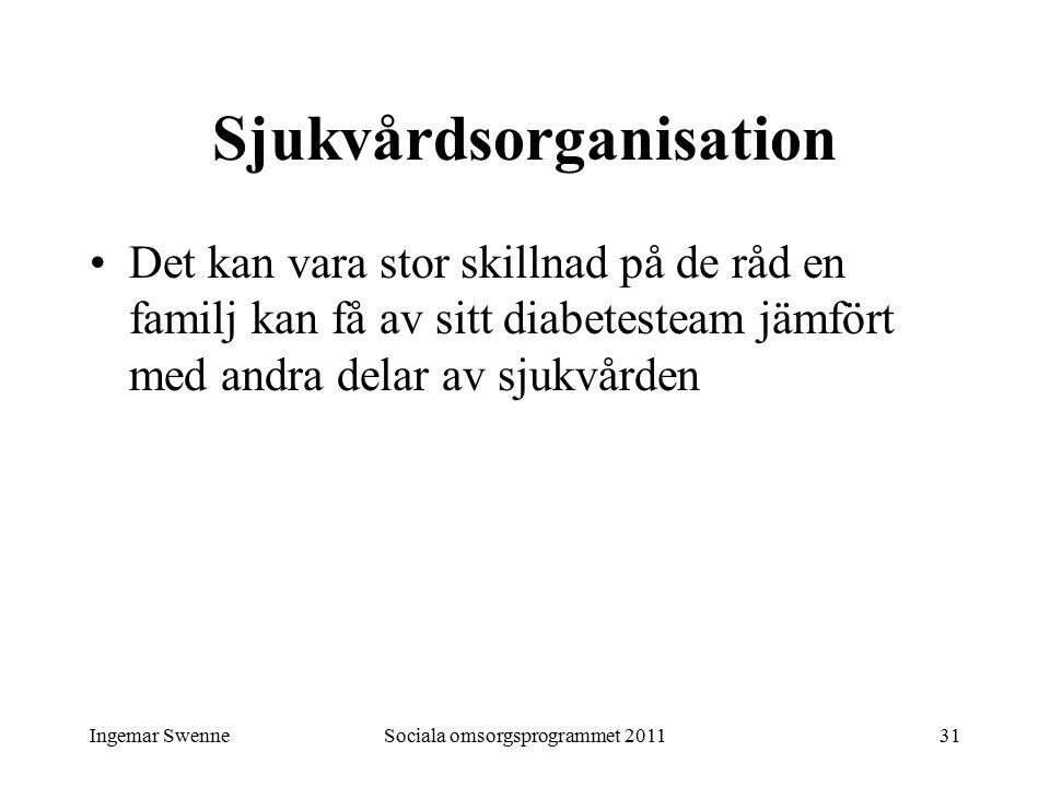 Ingemar SwenneSociala omsorgsprogrammet 201131 Sjukvårdsorganisation Det kan vara stor skillnad på de råd en familj kan få av sitt diabetesteam jämfört med andra delar av sjukvården