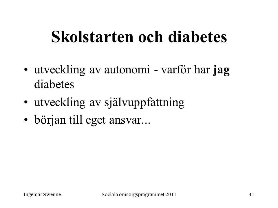 Ingemar SwenneSociala omsorgsprogrammet 201141 Skolstarten och diabetes utveckling av autonomi - varför har jag diabetes utveckling av självuppfattning början till eget ansvar...