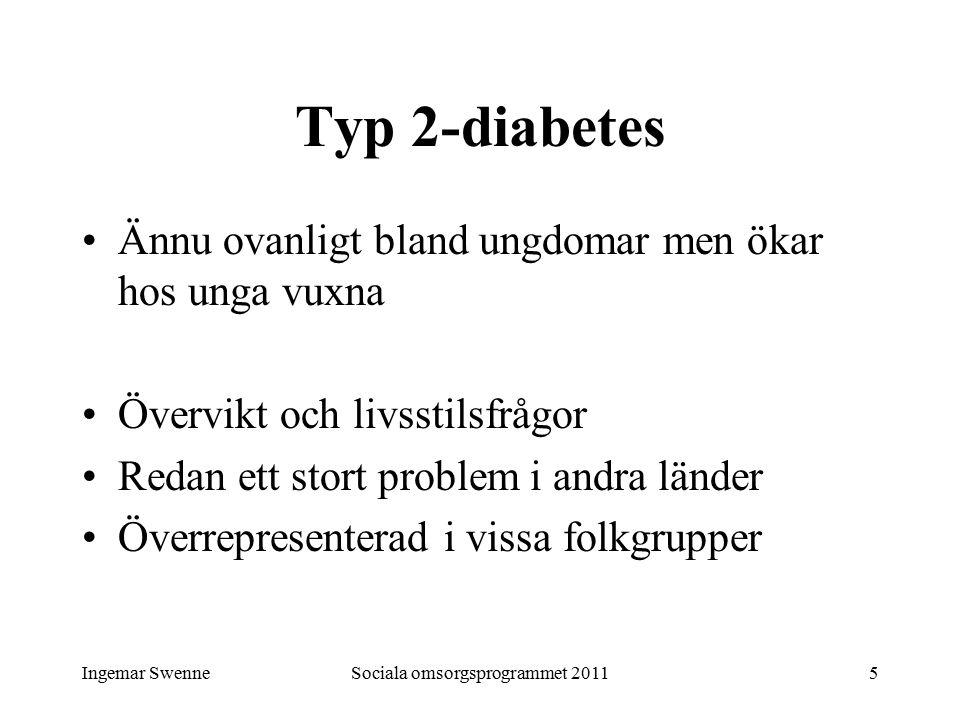 Ingemar SwenneSociala omsorgsprogrammet 20115 Typ 2-diabetes Ännu ovanligt bland ungdomar men ökar hos unga vuxna Övervikt och livsstilsfrågor Redan e