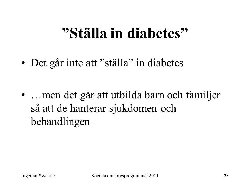 """Ingemar SwenneSociala omsorgsprogrammet 201153 """"Ställa in diabetes"""" Det går inte att """"ställa"""" in diabetes …men det går att utbilda barn och familjer s"""