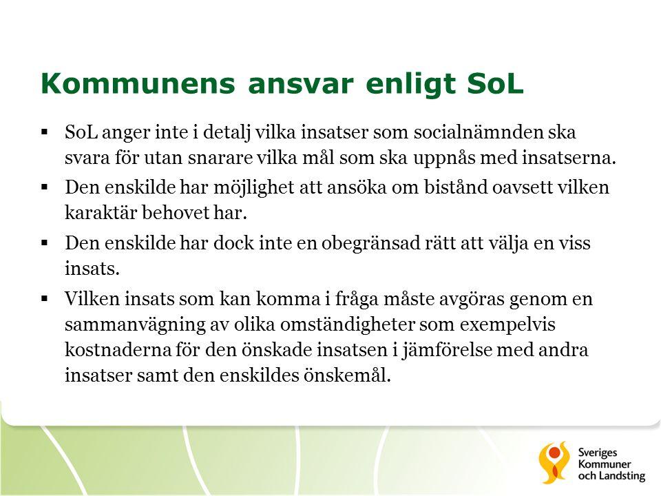 Kommunens ansvar enligt SoL  SoL anger inte i detalj vilka insatser som socialnämnden ska svara för utan snarare vilka mål som ska uppnås med insatserna.