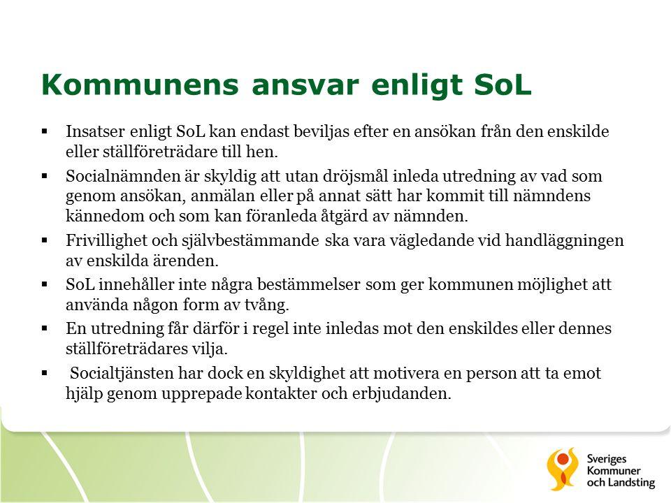 Kommunens ansvar enligt SoL  Insatser enligt SoL kan endast beviljas efter en ansökan från den enskilde eller ställföreträdare till hen.
