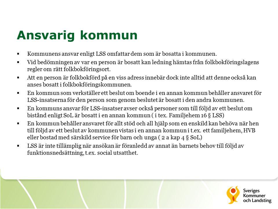 Ansvarig kommun  Kommunens ansvar enligt LSS omfattar dem som är bosatta i kommunen.