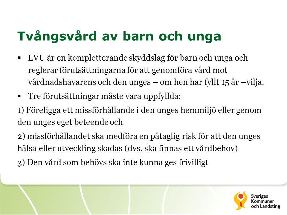 Tvångsvård av barn och unga  LVU är en kompletterande skyddslag för barn och unga och reglerar förutsättningarna för att genomföra vård mot vårdnadshavarens och den unges – om hen har fyllt 15 år –vilja.