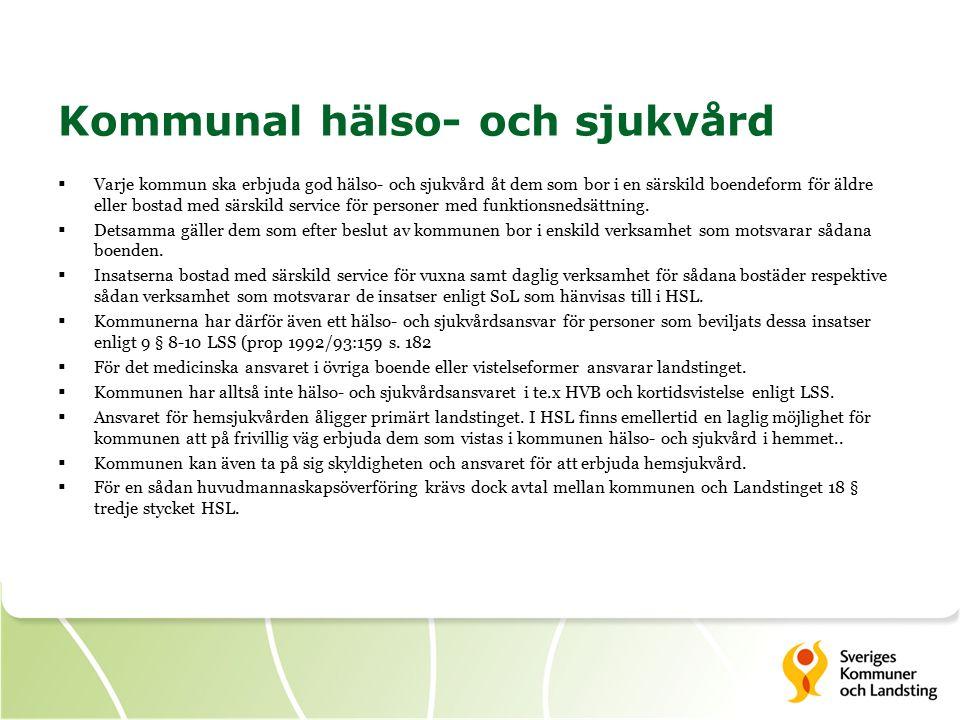 Kommunal hälso- och sjukvård  Varje kommun ska erbjuda god hälso- och sjukvård åt dem som bor i en särskild boendeform för äldre eller bostad med särskild service för personer med funktionsnedsättning.