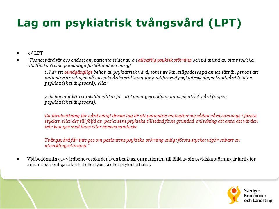 Lag om psykiatrisk tvångsvård (LPT)  3 § LPT  Tvångsvård får ges endast om patienten lider av en allvarlig psykisk störning och på grund av sitt psykiska tillstånd och sina personliga förhållanden i övrigt 1.