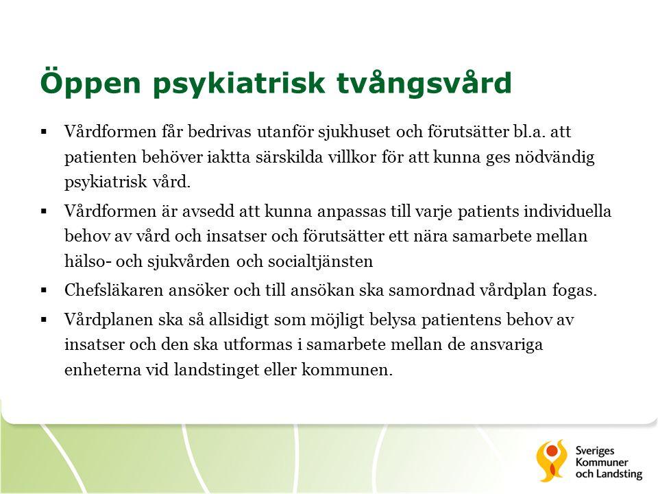 Öppen psykiatrisk tvångsvård  Vårdformen får bedrivas utanför sjukhuset och förutsätter bl.a.