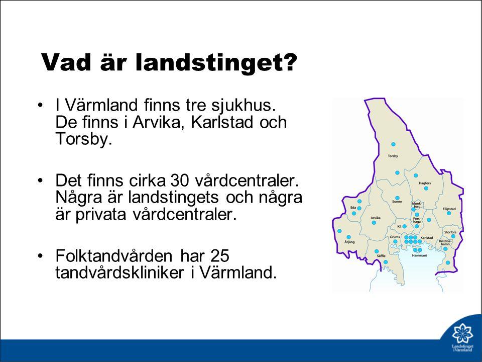 Vad är landstinget. I Värmland finns tre sjukhus.