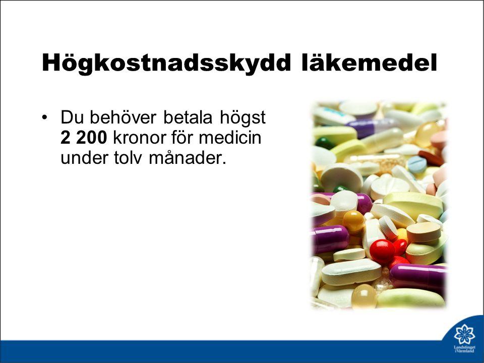 Högkostnadsskydd läkemedel Du behöver betala högst 2 200 kronor för medicin under tolv månader.