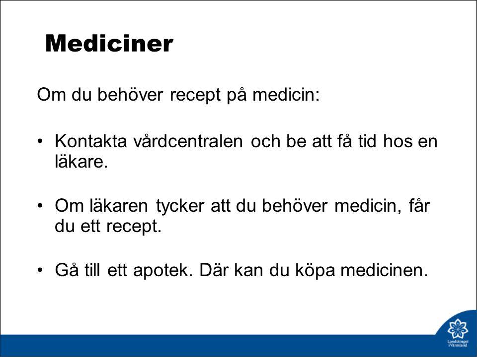 Mediciner Om du behöver recept på medicin: Kontakta vårdcentralen och be att få tid hos en läkare.