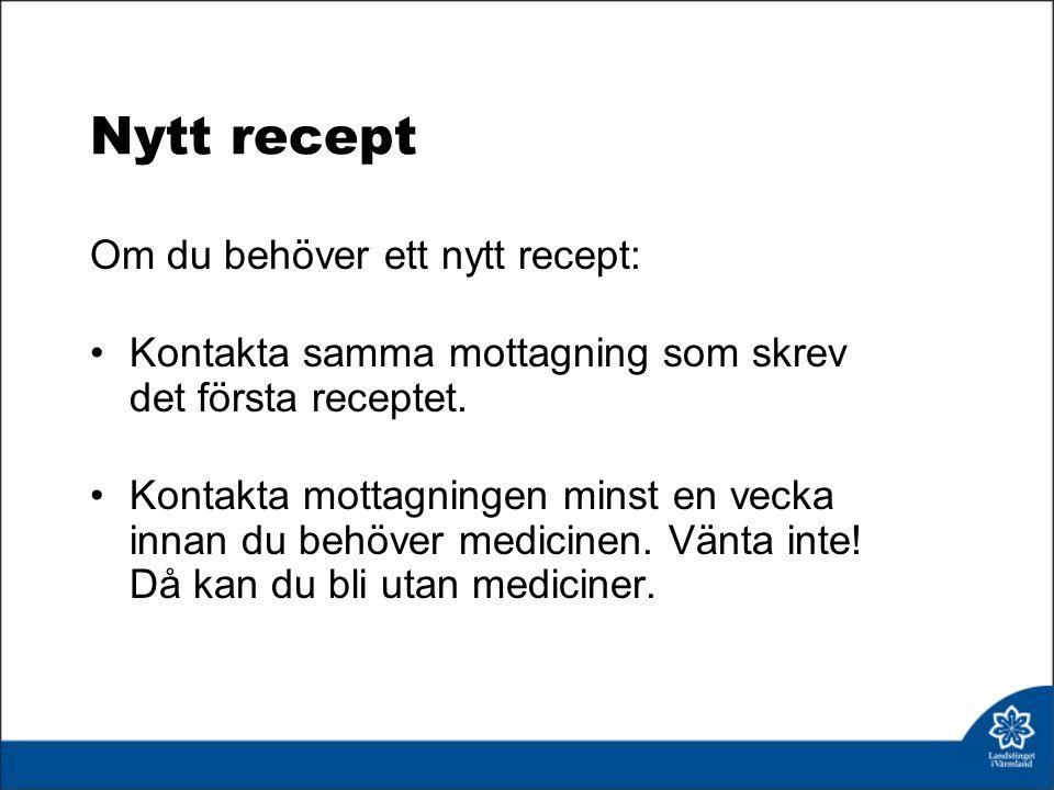 Nytt recept Om du behöver ett nytt recept: Kontakta samma mottagning som skrev det första receptet.