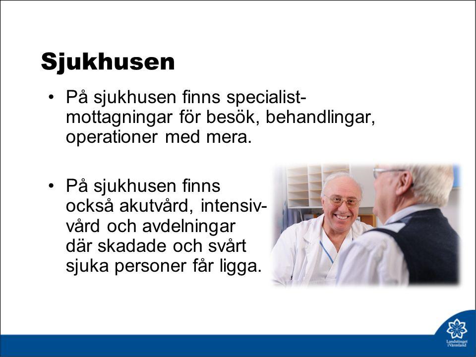 Sjukhusen På sjukhusen finns specialist- mottagningar för besök, behandlingar, operationer med mera.