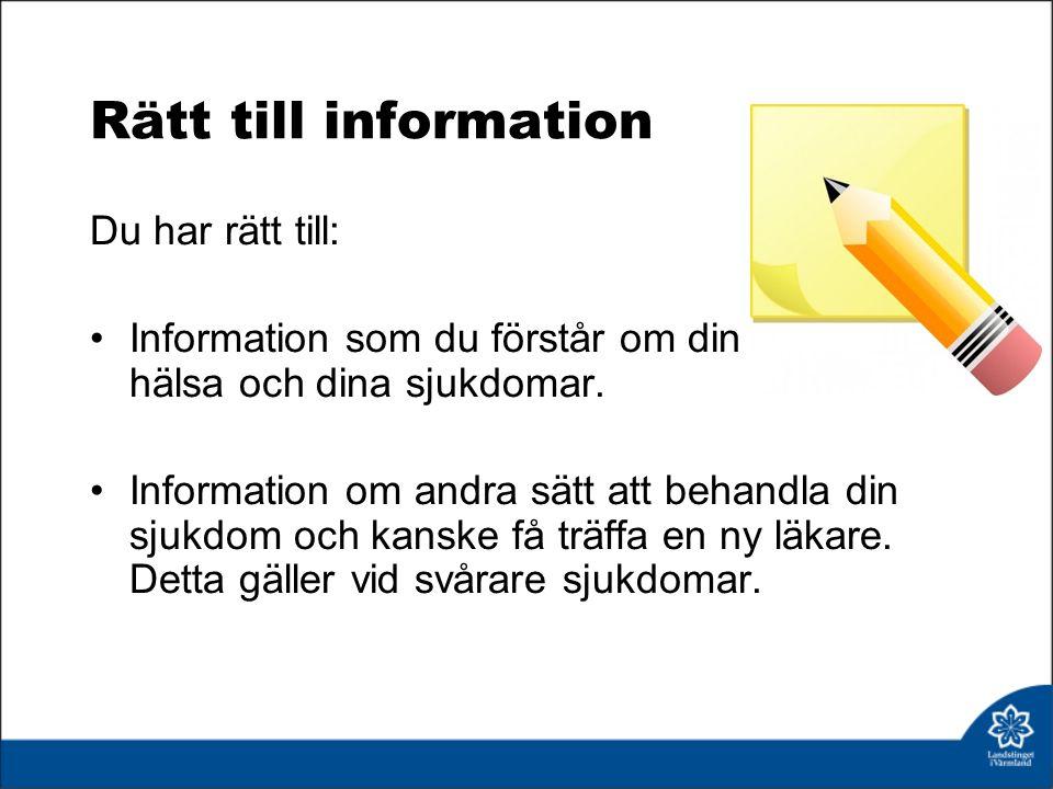 Rätt till information Du har rätt till: Information som du förstår om din hälsa hälsa hälsa och dina sjukdomar.