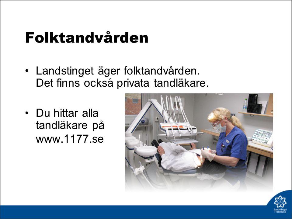 Folktandvården Landstinget äger folktandvården. Det finns också privata tandläkare.