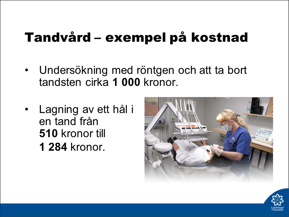 Tandvård – exempel på kostnad Undersökning med röntgen och att ta bort tandsten cirka 1 000 kronor.