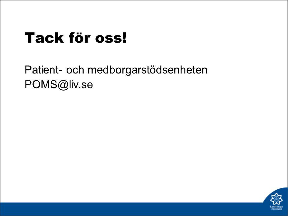 Tack för oss! Patient- och medborgarstödsenheten POMS@liv.se