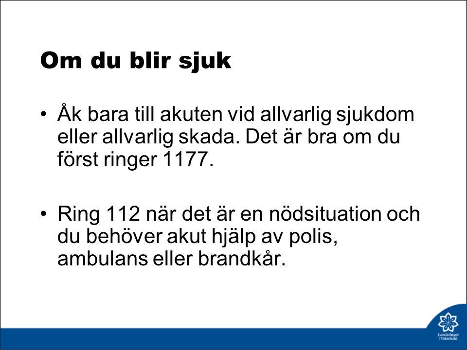 Om du blir sjuk Åk bara till akuten vid allvarlig sjukdom eller allvarlig skada.