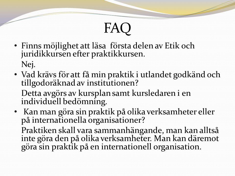 FAQ Finns möjlighet att läsa första delen av Etik och juridikkursen efter praktikkursen.