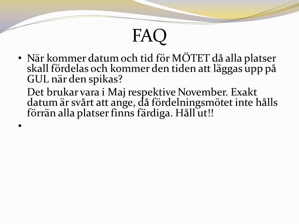 FAQ När kommer datum och tid för MÖTET då alla platser skall fördelas och kommer den tiden att läggas upp på GUL när den spikas.