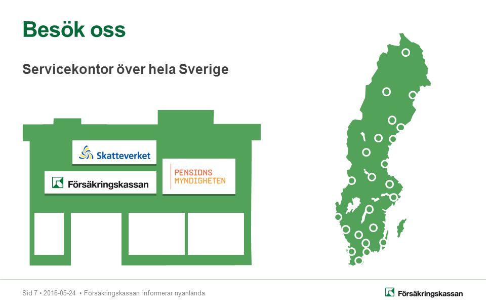 Sid 7 2016-05-24 Försäkringskassan informerar nyanlända Besök oss Servicekontor över hela Sverige