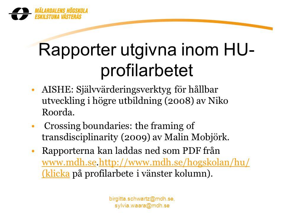 birgitta.schwartz@mdh.se, sylvia.waara@mdh.se Rapporter utgivna inom HU- profilarbetet AISHE: Självvärderingsverktyg för hållbar utveckling i högre utbildning (2008) av Niko Roorda.