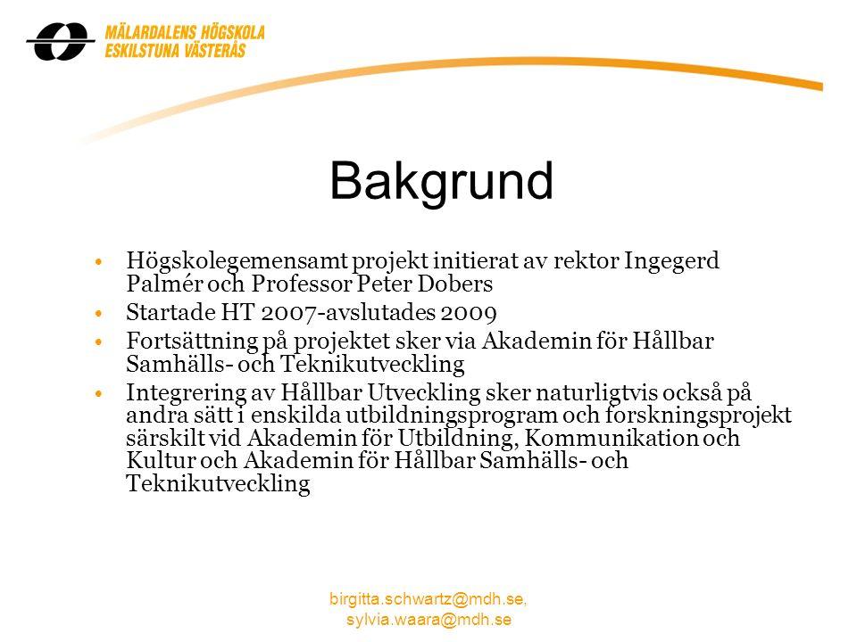birgitta.schwartz@mdh.se, sylvia.waara@mdh.se Huvudsakliga projekt Högskolegemensam kurs som förankrar HU i högskolans kärnverksamhet Produktion av antologi och kursmaterial Översättning och utvärdering av AISHE (1.0) –ett verktyg för att bedöma integrering av hållbar utveckling i enskilda utbildningsprogram.
