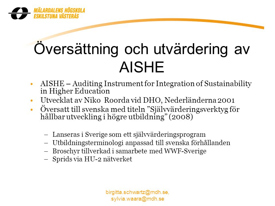 birgitta.schwartz@mdh.se, sylvia.waara@mdh.se Översättning och utvärdering av AISHE AISHE – Auditing Instrument for Integration of Sustainability in H