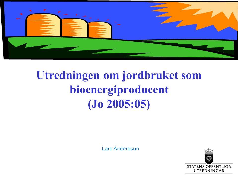 Utredningen om jordbruket som bioenergiproducent (Jo 2005:05) Lars Andersson